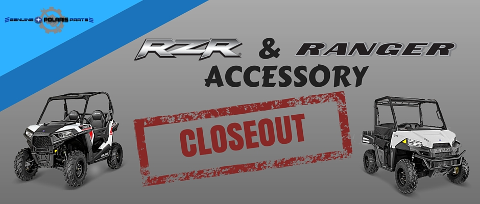 POLARIS RZR AND RANGER ACCESSORY CLOSEOUT